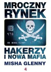 Mroczny rynek. Hakerzy i nowa mafia - Misha Glenny | mała okładka