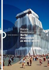 Berlin. Przewodnik po duszy miasta - Dorota Danielewicz | mała okładka