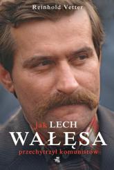 Jak Lech Wałęsa przechytrzył komunistów - Reinhold Vetter   mała okładka