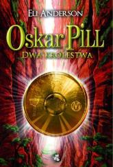 Oskar Pill. Dwa Królestwa - Eli Anderson | mała okładka