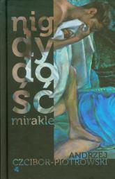 Nigdy dość. Mirakle - Andrzej Czcibor-Piotrowski | mała okładka