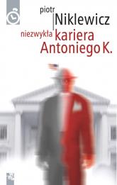 Niezwykła kariera Antoniego K. - Piotr Niklewicz   mała okładka