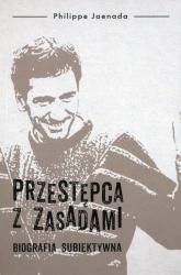 Przestępca z zasadami. Biografia subiektywna - Philippe Jaenada   mała okładka