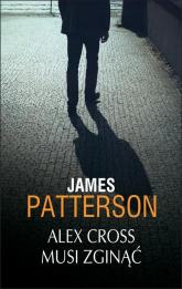 Alex Cross musi zginąć - James Patterson | mała okładka