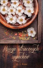 Księga utraconych zapachów - Rose M. J. | mała okładka