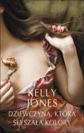 Dziewczyna, która słyszała kolory - Kelly Jones | mała okładka
