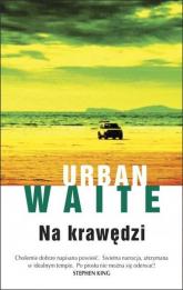 Na krawędzi - Urban Waite | mała okładka