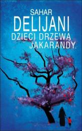 Dzieci drzewa jakarandy - Sahar Delijani | mała okładka