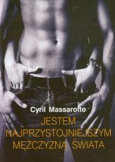 Jestem najprzystojniejszym facetem na świecie - Cyril Massarotto | mała okładka