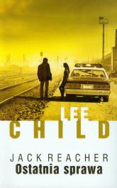 Ostatnia sprawa - Lee Child | mała okładka