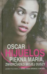 Piękna Maria zwierciadło mojej duszy - Oscar Hijuelos | mała okładka