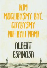 Kim moglibyśmy być, gdybyśmy nie byli nami - Albert Espinosa | mała okładka