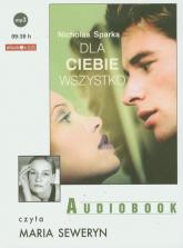 Dla ciebie wszystko audiobook - Nicholas Sparks | mała okładka