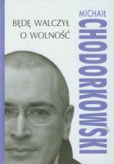 Będę walczył o wolność - Michaił Chodorkowski | mała okładka