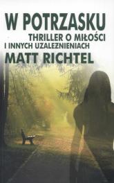 W potrzasku. Thriller o miłości i innych uzależnieniach - Matt Richtel   mała okładka