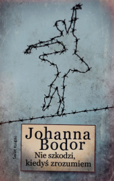Nie szkodzi, kiedyś zrozumiem - Johanna Bodor | mała okładka