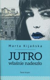 Jutro właśnie nadeszło - Marta Kijańska | mała okładka