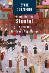 Życie codzienne 6. Stambuł w czasach Sulejmana - Robert Mantran | mała okładka