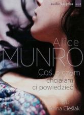 Coś, o czym chciałam ci powiedzieć audiobook - Alice Munro   mała okładka