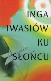Ku słońcu - Inga Iwasiów | mała okładka