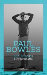 Bez ustanku. Autobiografia - Paul Bowles | mała okładka