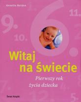 Witaj na świecie. Pierwszy rok życia dziecka - Annette Nolden | mała okładka