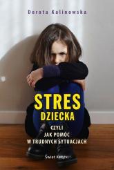 Stres dziecka czyli jak pomóc w trudnych sytuacjach - Dorota Kalinowska | mała okładka