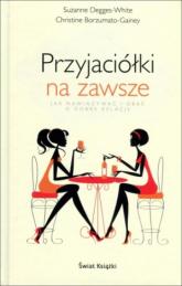 Przyjaciółki na zawsze - Christine Borzumato-Gainey, Suzanne Degges-Wh | mała okładka