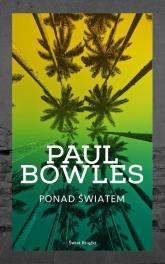 Ponad światem - Paul Bowles | mała okładka