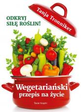 Wegetariański przepis na życie - Tanja Tronniker | mała okładka