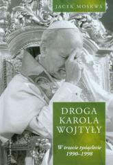 Droga Karola Wojtyły Tom 3 W trzecie tysiąclecie 1990-1998 - Jacek Moskwa | mała okładka