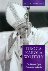 Droga Karola Wojtyły Tom 4 Do domu Ojca Ostatnia dekada - Jacek Moskwa | mała okładka
