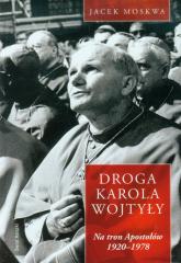 Droga Karola Wojtyły Tom 1 Na tron Apostołów - Jacek Moskwa | mała okładka