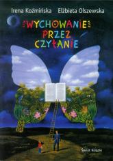Wychowanie przez czytanie - Koźmińska Irena, Olszewska Elżbieta | mała okładka