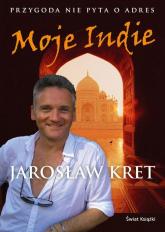 Moje Indie. Przygoda nie pyta o adres - Jarosław Kret | mała okładka