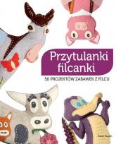 Przytulanki filcanki. 50 projektów zabawek z filcu - praca zbiorowa | mała okładka
