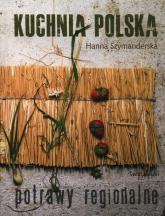 Kuchnia polska. Potrawy regionalne - Hanna Szymanderska | mała okładka