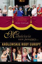 Miłościwie nam panujący. Królewskie rody Europy - Peter Conradi | mała okładka