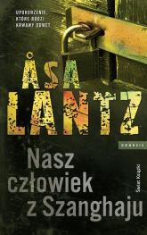 Nasz człowiek z Szanghaju - Asa Lantz | mała okładka