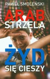 Arab strzela, Żyd się cieszy - Paweł Smoleński | mała okładka