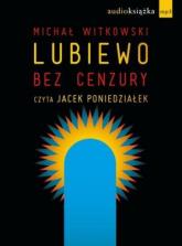 Lubiewo bez cenzury. Audiobook - Jacek Poniedziałek | mała okładka