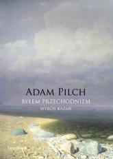 Byłem przechodniem. Wybór kazań - Adam Pilch | mała okładka