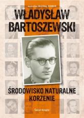 Środowisko naturalne, korzenie - Michał Komar, Władysław Bartoszewski | mała okładka