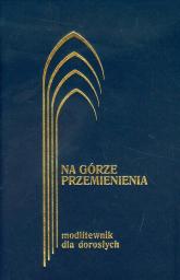 Na górze przemienienia Modlitewnik dla dorosłych - Kontkowski Jerzy Lech | mała okładka