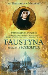 Faustyna znaczy szczęśliwa - Mieczysław Maliński | mała okładka