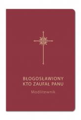 Modlitewnik Błogosławiony kto zaufał Panu - praca zbiorowa | mała okładka