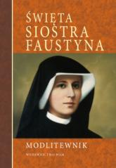Modlitewnik. Święta siostra Faustyna - praca zbiorowa | mała okładka