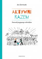 Aktywni razem. Pomocnik pozytywnego rodzicielstwa - Ewa Świerżewska | mała okładka