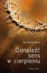 Odnaleźć sens w cierpieniu - Jan Galarowicz | mała okładka