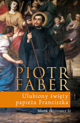 Piotr Faber. Ulubiony święty papieża Franciszka - Marek Wójtowicz | mała okładka